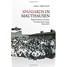 Spaniards in Mauthausen: Representations of a Nazi Concentration Camp, 1940-2015 (Toronto Iberic, Band 34)