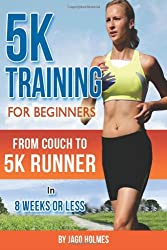 5K Training For Beginners: From Couch To 5K Runner In 8 Weeks Or Less