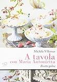 Scarica Libro A tavola con Maria Antonietta Ricette golose (PDF,EPUB,MOBI) Online Italiano Gratis