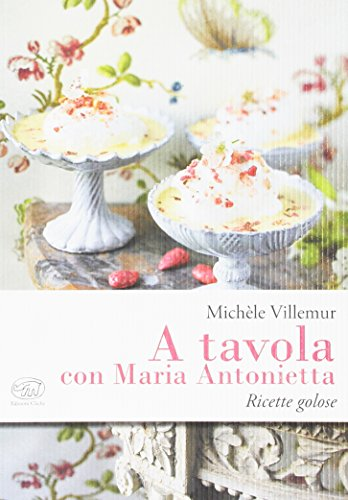 A tavola con Maria Antonietta. Ricette golose