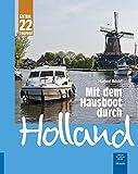 Mit dem Hausboot durch Holland: Die Friesische Seenplatte und der Großraum Amsterdam. Mit 22 Tourentipps für die Niederlande. - Harald Böckl