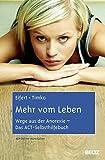 Mehr vom Leben: Wege aus der Anorexie - Das ACT-Selbsthilfebuch. Mit Online-Materialien