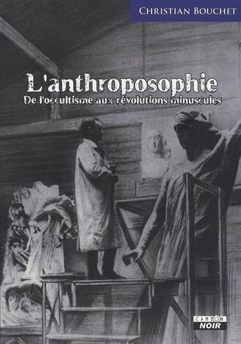 L'Anthroposophie De l'occultisme aux révolutions minuscules par Christian Bouchet