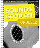 Sounds Good On Ukulele - 50 Lieder für die Ukulele