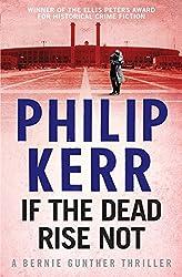 If the Dead Rise Not: Bernie Gunther Thriller 6 (Bernie Gunther Mystery)