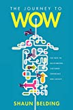 The Journey to Wow: The Path to Outstanding Customer Experience and Loyalty