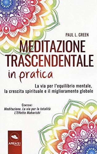 Meditazione trascendentale in pratica. La via per l'equilibrio mentale, la crescita spirituale e il miglioramento globale. Con e-book