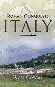 Roman Conquests Italy by [Cowan, Ross]