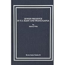 Jewish Presence in T.S. Eliot and Franz Kafka (Brown Judiac Studies)