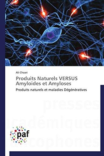 Produits Naturels VERSUS Amyloides et Amyloses: Produits naturels et maladies Dégénératives (Omn.Pres.Franc.)