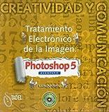 PHOTOSHOP 5 AVANZADO. TRATAMIENTO ELECTRÓNICO DE LA IMAGEN. No conserva CD-Rom.