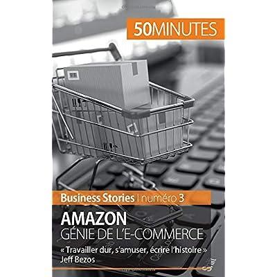 Amazon, génie de l'e-commerce: « Travailler dur, s'amuser, écrire l'histoire » Jeff Bezos