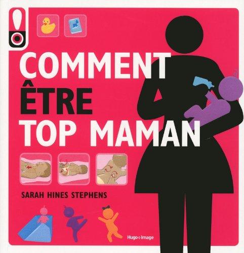 Comment être top maman : Le mode d'emploi pour une maman tendance par Sarah Hines Stephens, Collectif