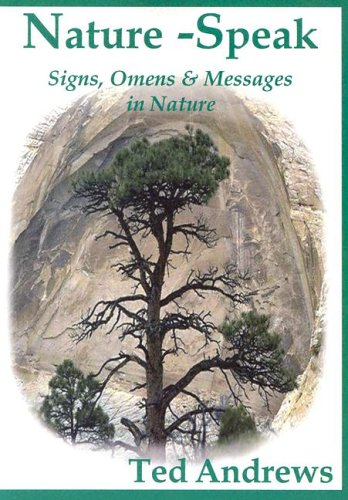 Nature-Speak: Signs Omens and Messages in Nature por Ted Andrews