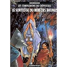 Les Compagnons du crépuscule, tome 1 : Le Sortilège du bois des brumes