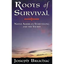 Roots of Survival: Native American Storytelling and the Sacred by Joseph Bruchac III (1996-09-01)