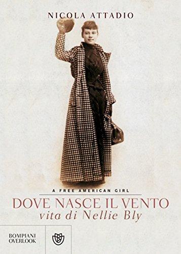 Dove nasce il vento: vita di Nellie Bly, a free American girl