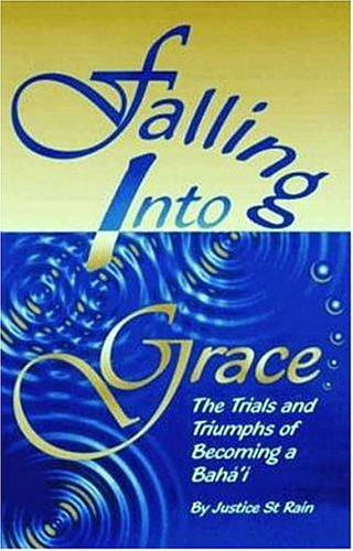 Falling into Grace: The Trials and Triumphs of Becoming a Baha't