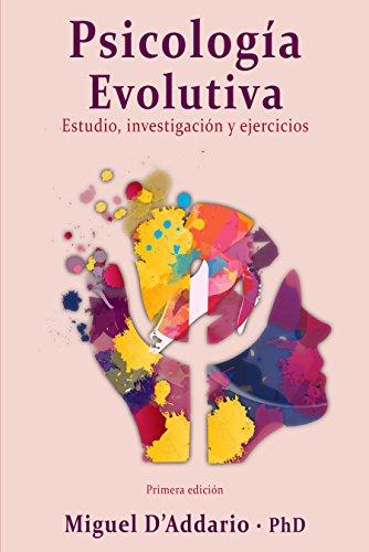 Psicología Evolutiva: Estudio, investigación y ejercicios por Miguel D'Addario