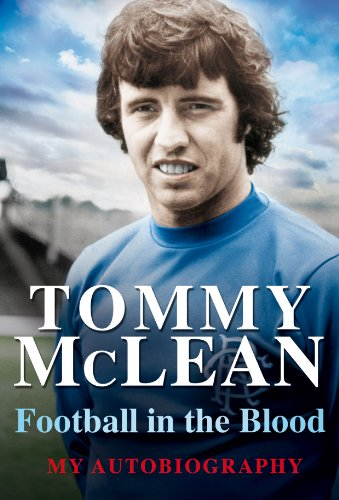 Football in the Blood: My Autobiography by Tommy McLean