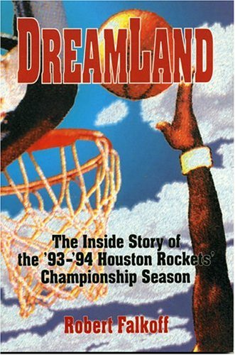 Dreamland: The inside Story of the '93-'94 Houston Rockets' Championship Season por Robert Falkoff