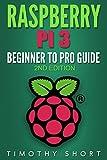 Raspberry Pi 3: Beginner to Pro Guide:: (Raspberry Pi 3, Python, Programming)