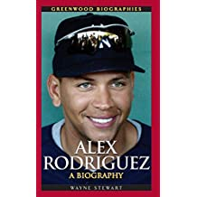 Alex Rodriguez: A Biography (Greenwood Biographies)