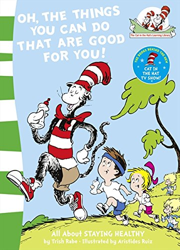 Oh, The Things You Can Do That Are Good For You! (The Cat in the Hat's Learning Library, Book 5) por Tish Rabe