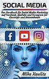 Social Media: Das Handbuch für Social Media Marketing auf Facebook, YouTube und Instagram für Einsteiger und Unternehmen