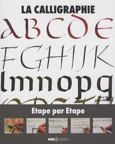 La calligraphie : Etape par étape par Mary Noble, Janet Mehigan