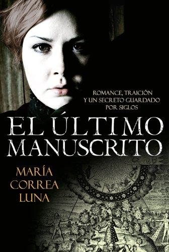 El último manuscrito: Romance, traición y un secreto guardado por siglos por María Correa Luna