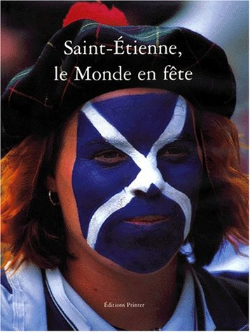 Saint-Etienne Le monde en fête : Edition bilingue français-anglais