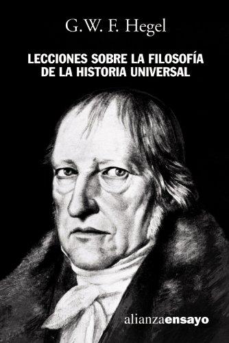 Lecciones sobre la filosofía de la historia universal (Alianza Ensayo) por G.W.F. Hegel