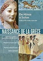 Naissance de la Grèce - De Minos à Solon, 3200 à 510 avant notre ère de Brigitte Le Guen