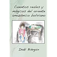 Cuentos reales y mágicos del oriente amazónico boliviano (Spanish Edition)