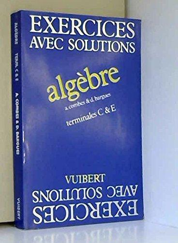 Algèbre Terminale C & E. Exercices Avec Solutions