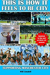 This is How it Feels to be City - Update 2012/13: Supporting Manchester City