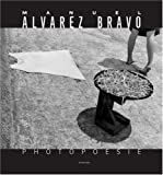 Manuel Alvarez Bravo - Photopoésie