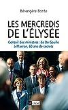 Le Conseil des ministres : De de Gaulle à Macron, 60 ans de secrets