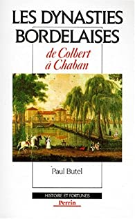 Les dynasties bordelaises de Colbert à Chaban par Paul Butel