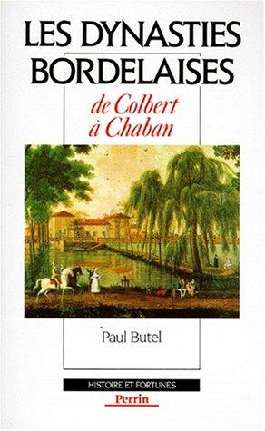 Les dynasties bordelaises : De Colbert  Chaban