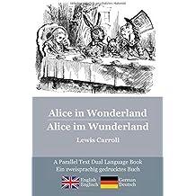 Alice in Wonderland / Alice im Wunderland: Alice's classic adventures in a bilingual parallel text English/German edition - Die klassischen Abenteuer von Alice, zweisprachig Englisch/Deutsch by Lewis Carroll (March 16,2010)