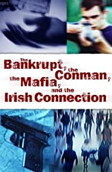 The Bankrupt, the Conman, the Mafia and the Irish Connection