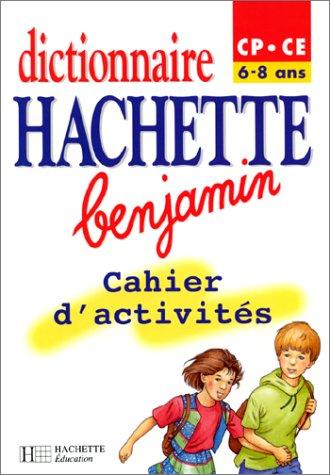 Dictionnaires Hachette benjamin CP/CE, 6-8 ans. Cahier d'activités