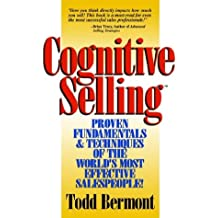 Cognitive Selling: Proven Fundamentals & Techniques Of The World's Most Effective Salespeople!