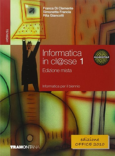 Informatica in cl@sse. Con fascicolo aggiornamento. Per le Scuole superiori. Con espansione online: 1