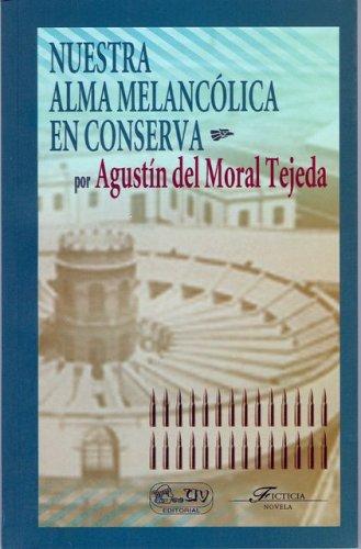 Nuestra Alma Melancolica En Conserva/Our Melancolic Soul por Agustin Moral