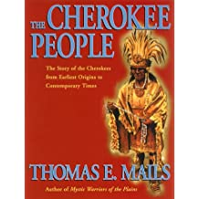 The Cherokee People: The Story of the Cherokees from the Earliest Origins to Contemporary Times