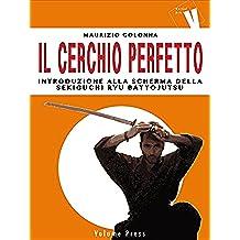 Il Cerchio Perfetto: Introduzione alla scherma della Sekiguchi Ryu Battojutsu (Italian Edition)
