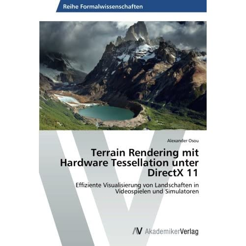 Terrain Rendering mit Hardware Tessellation unter DirectX 11: Effiziente Visualisierung von Landschaften in Videospielen und Simulatoren by Alexander Osou (2014-05-19)